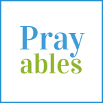 Prayables Story: When I Say I Have Faith