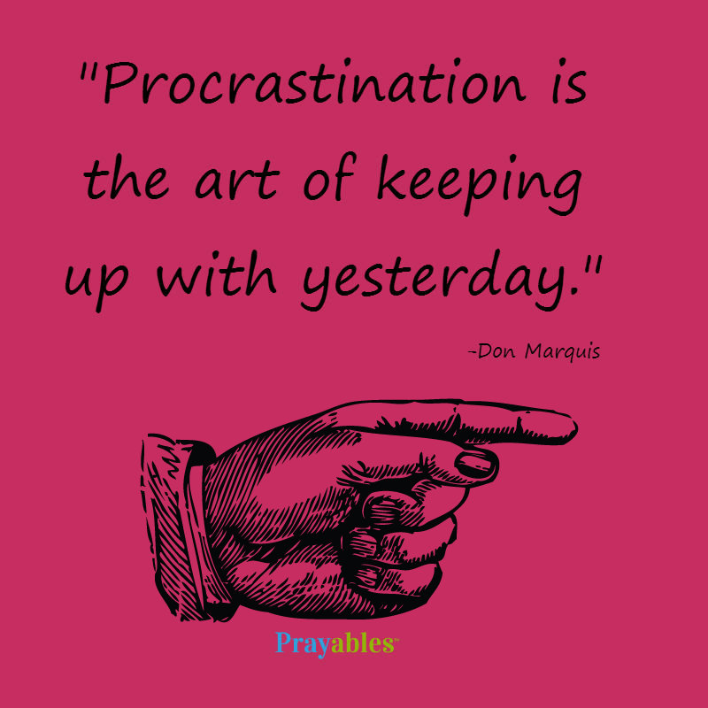 procrastination is the art of keeping up with yesterday