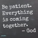 Quote: Be Patient Says He