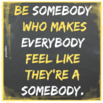 Quote: Be Somebody