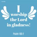 Bible Affirmation: Psalm 100:2